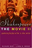 Shakespeare, the Movie II: Popularizing the Plays on Film, Tv, Video, and Dvd
