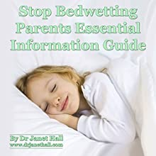 Stop Bedwetting Parent Essential Information Guide    by Janet Mary Hall Narrated by Janet Mary Hall