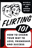 Flirting 101: How to Charm Your Way to Love, Friendship, and Success