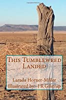 This Tumbleweed Landed: Poetry & Prose