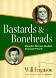Bastards & boneheads: Canada's glorious leaders, past and present (1550547372) by Will Ferguson