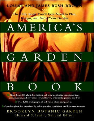 America's Garden Book: The Only Book You'll Ever Need to Plan, Design, and Grow Your Garden, Revised Edition, Louise And James Bush-Brown