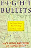 Eight Bullets: One Woman's Story of Surviving Anti-Gay Violence (1563410559) by Claudia Brenner