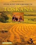 Küche, Kunst und Lebensfreude in der Toskana (Gebundene Ausgabe)