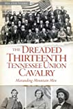 The Dreaded 13th Tennessee Union Cavalry: Marauding Mountain Men (Civil War)