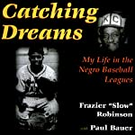 Catching Dreams: My Life in the Negro Baseball Leagues | Frazier Robinson,Winnie Robinson