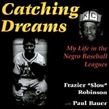 Catching Dreams: My Life in the Negro Baseball Leagues Audiobook by Frazier Robinson, Winnie Robinson Narrated by Korbid Thompson