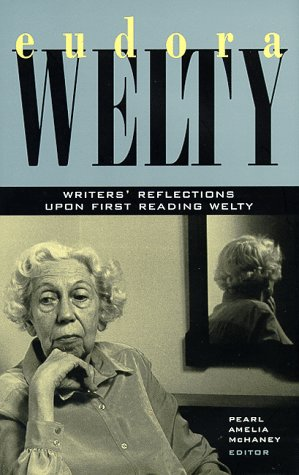 Eudora Welty: Writers' Reflections upon First Reading Welty