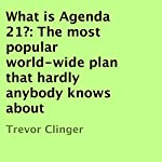 What Is Agenda 21?: The Most Popular World-Wide Plan That Hardly Anybody Knows About | Trevor Clinger