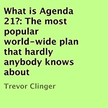 What Is Agenda 21?: The Most Popular World-Wide Plan That Hardly Anybody Knows About (       UNABRIDGED) by Trevor Clinger Narrated by Kenneth Sowards