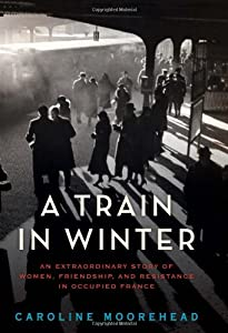 A Train In Winter By Caroline Moorehead Book Review border=