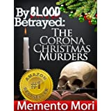 By Blood Betrayed: The Corona Christmas Murders, True Crime Short Stories Vol. 1 (Memento Mori True Crime Series)