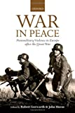 img - for War in Peace: Paramilitary Violence in Europe after the Great War (The Greater War) book / textbook / text book
