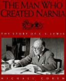 The Man Who Created Narnia: The Story of C.S. Lewis