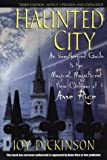 img - for Haunted City: An Unauthorized Guide to the Magical, Magnificent New Orleans of Anne Rice book / textbook / text book
