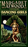 Dancing Girls and Other Stories (0553561693) by Margaret Atwood