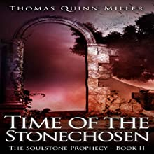 Time of the Stonechosen: The Soulstone Prophecy, Book 2 Audiobook by Thomas Quinn Miller Narrated by Alexander Doddy