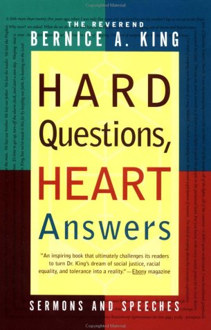 Hard Questions, Heart Answers : Sermons, and Speeches, BERNICE A. KING