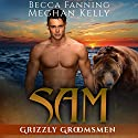 Sam: Grizzly Groomsmen, Book 2 Audiobook by Becca Fanning Narrated by Meghan Kelly