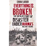 Everything is Broken: The Untold Story of Disaster Under Burma's Military Regimeby Emma Larkin