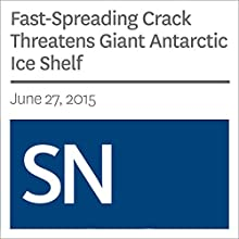 Fast-Spreading Crack Threatens Giant Antarctic Ice Shelf (       UNABRIDGED) by Thomas Sumner Narrated by Mark Moran