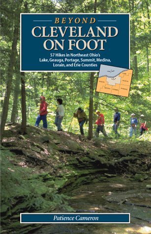 Beyond Cleveland on Foot: 57 Hikes in Northeast Ohio's Lake, Geauga, Portage, Summit, Medina, Lorain, and Erie Counties