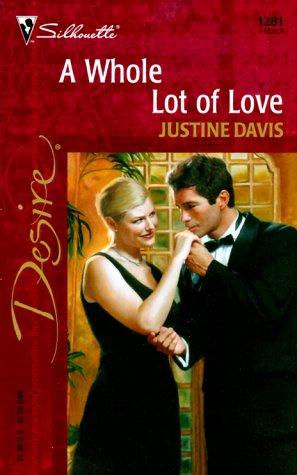 Whole Lot Of Love (Silhouette Desire, 1281) (Desire, 1281), JUSTINE DAVIS
