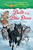Magic Tree House #54: Balto of the Blue Dawn (A Stepping Stone Book(TM))