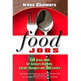 Food Jobs: 150 Great Jobs for Culinary Students, Career Changers and Food Lovers ~ Irena Chalmers