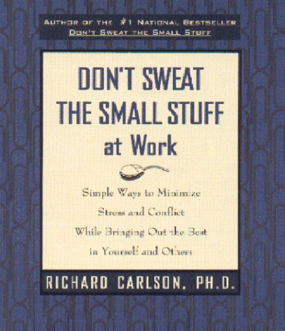 Image for Dont Sweat the Small Stuff at Work : Simple Ways to Minimize Stress and Conflict While Bringing Out the Best in Yourself and Others
