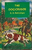 Dog Crusoe (Children's Illustrated Classics) (0460050702) by Ballantyne, R. M.