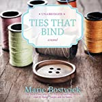 Ties That Bind (       UNABRIDGED) by Marie Bostwick Narrated by Bahni Turpin, Xe Sands