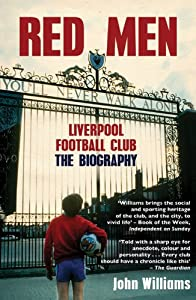 Red Men Liverpool Football Club - The Biography from Mainstream Publishing