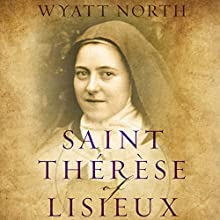 Saint Therese of Lisieux: A Model for Our Times (       UNABRIDGED) by Wyatt North Narrated by David Glass