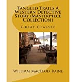 img - for [ TANGLED TRAILS A WESTERN DETECTIVE STORY (MASTERPIECE COLLECTION): GREAT CLASSIC ] By Raine, William MacLeod ( Author) 2013 [ Paperback ] book / textbook / text book