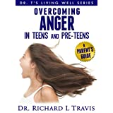Overcoming Anger in Teens and Pre-Teens: A Parent's Guide (Dr T's  Living Well Series) ~ Dr. Richard L. Travis