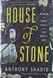 House of Stone: A Memoir of Home, Family, and a Lost Middle East [Hardcover] [2012] (Author) Anthony Shadid