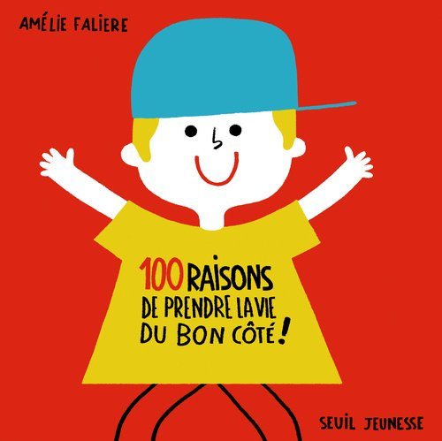 100 raisons de prendre la vie du bon côté!