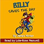 Billy Saves the Day: Billy Growing up, Book 6 | James Minter