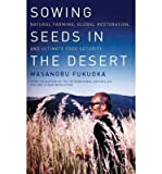 [ SOWING SEEDS IN THE DESERT: NATURAL FARMING, GLOBAL RESTORATION, AND ULTIMATE FOOD SECURITY (JAPANESE, ENGLISH) ] By Fukuoka, Masanobu ( Author) 2013 [ Paperback ]