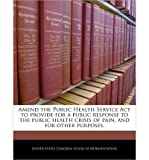 img - for Amend the Public Health Service ACT to Provide for a Public Response to the Public Health Crisis of Pain, and for Other Purposes. (Paperback) - Common book / textbook / text book