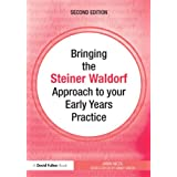 Bringing the Steiner Waldorf Approach to your Early Years Practice (Bringing ... to your Early Years Practice)...
