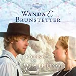 Goodbye to Yesterday: A Lancaster County Saga: The Discovery, Book 1 (       UNABRIDGED) by Wanda E. Brunstetter Narrated by Heather Henderson