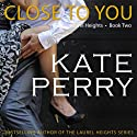 Close to You: A Laurel Heights Novel, Book 2 (       UNABRIDGED) by Kate Perry Narrated by Xe Sands
