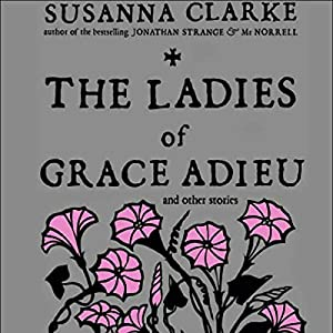 The Ladies of Grace Adieu and Other Stories Audiobook
