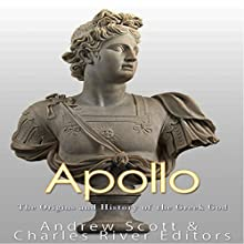 Apollo: The Origins and History of the Greek God Audiobook by  Charles River Editors, Andrew Scott Narrated by Mark Norman
