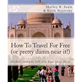 How To Travel For Free (or pretty damn near it!): Global Nomads Tell You How They Do It ~ Shelley Seale