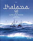 Thalassa 40 ans La Mer et les Hommes