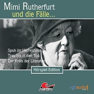 Mimi Rutherfurt und die Fälle...Spuk im Herrenhaus, Treu bis in den Tod, Der Kreis der Literaten Hörspiel