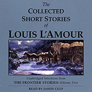 The Collected Short Stories of Louis L'Amour: Volume 5 (Unabridged Selections) Audiobook